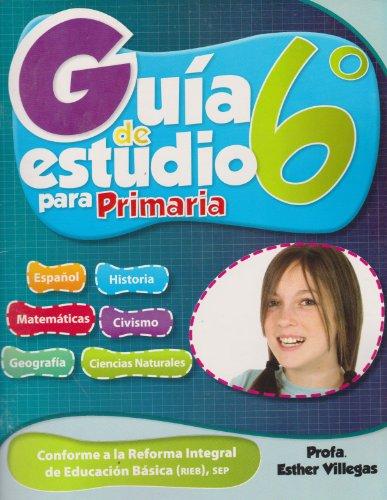 Guia de estudio para primaria 6° (Spanish Edition): Profa. Villegas, Esther