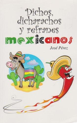 Dichos, dicharachos y refranes mexicanos (Spanish Edition)