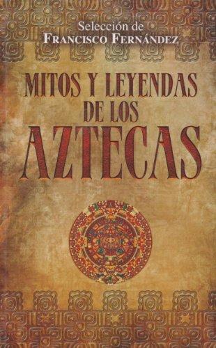Mitos y leyendas de los Aztecas (Spanish: Francisco Fernandez