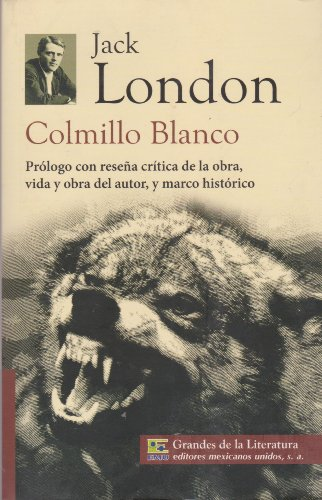 9786071411334: Colmillo Blanco. Prologo con resena critica de la obra, vida y obra del autor, y marco historico. (Spanish Edition)