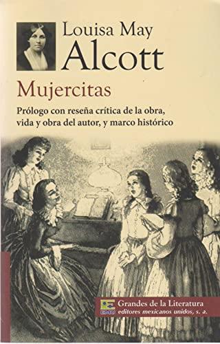 9786071411730: Mujercitas. Prologo con resena critica de la obra, vida y obra del autor, y marco historico. (Spanish Edition)