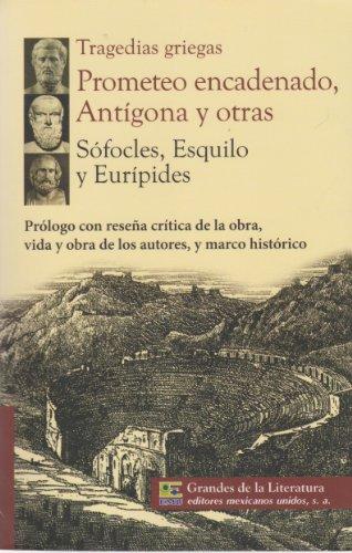 Tragedias griegas. Prometeo encadenado, Antigona y otras.: Sofocles, Esquilo y