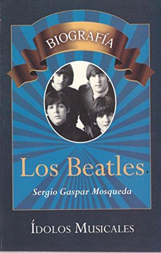 Los Beatles. Biografia (Spanish Edition): Gaspar Mosqueda, Sergio