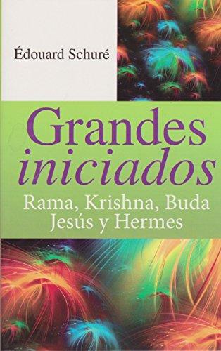 Grandes iniciados. Rama, Krishna, Buda, Jesus y: Schure, edouard
