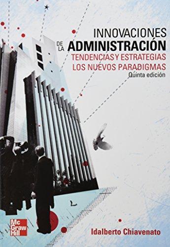 Innovaciones de la administracion. Tendencias y estrategias,: Chiavenato, Idalberto