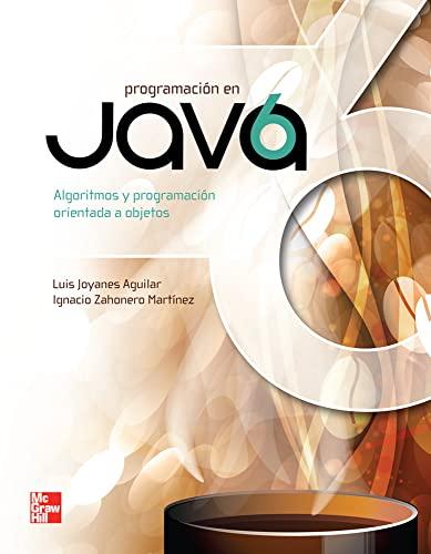 9786071506184: PROGRAMACION EN JAVA 6 ALGORITMOS, PROGRAMACION ORIENTADA [Jun 21, 2011] Zahonero Martínez,Ignacio and Joyanes Aguilar,Luis