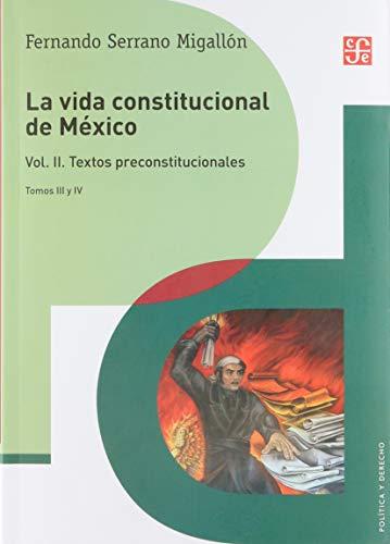 9786071600189: La vida constitucional de México. Vol. II. Textos preconstitucionales, tomos III y IV (Politica Y Derecho) (Spanish Edition)