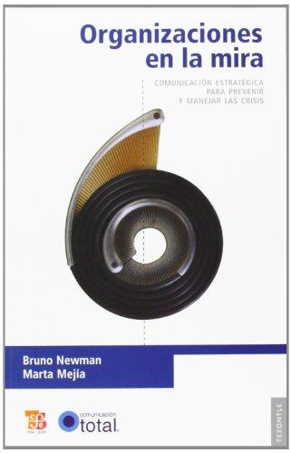 9786071600554: Organizaciones en la mira. Comunicación estratégica para prevenir y manejar las crisis (Tezontle) (Spanish Edition)