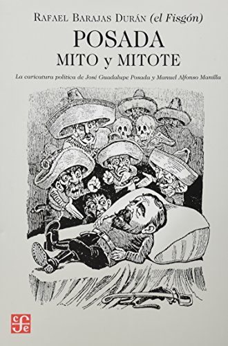 Posada: mito y mitote. La caricatura política: Barajas Durán Rafael