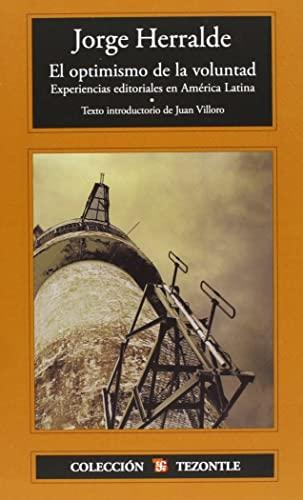El optimismo de la voluntad. Experiencias editoriales en América Latina (Coleccion Tezontle) (...