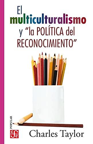 9786071600998: El multiculturalismo y la politica del reconocimiento (Coleccion Popular)