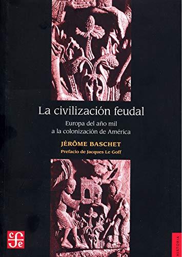 9786071601230: La civilizacion Feudal / Feudal Civilization: Europa Del Ano Mil a La Colonizacion De America