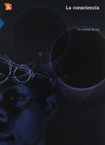 9786071601582: La Consciencia: Un Manual de uso = Consciousness (Ciencia y Tecnologia / Science and Technology)