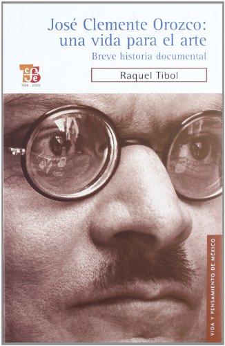 9786071601605: Jose Clemente Orozco: una vida para el arte. Breve historia documental (Spanish Edition) (Vida Y Pensamiento De Mexico / Life and Thought in Mexico)
