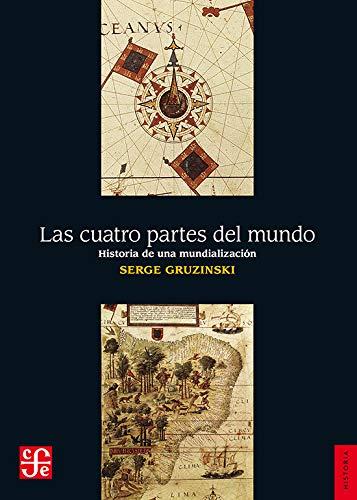 9786071601650: Las cuatro partes del mundo. Historia de una mundialización (Historia (Fondo de Cultura Economica de Argentina)) (Spanish Edition)