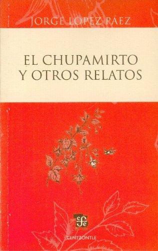 El chupamirto y otros relatos (Centzontle (Paperback)): Jorge, López Páez