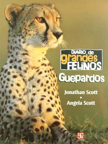 Diario de grandes felinos: guepardos (Seccion De Obras De Ciencia Y Tecnologia/ Section of Science ...