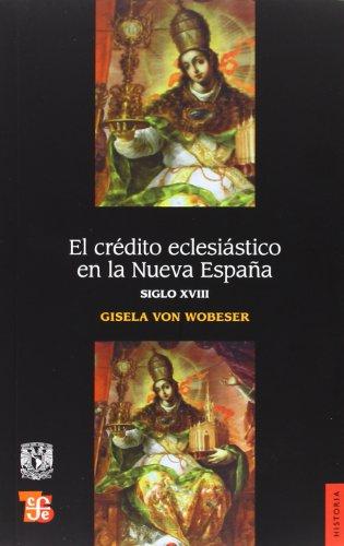El crédito eclesiástico en la Nueva España. Siglo XVIII.: WOBESER, GESELA VON