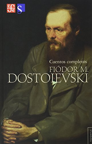 Cuentos completos: Dostoievski, Fiódor Mijaílovich. Ed., pról. y trad. de Bela Martinova