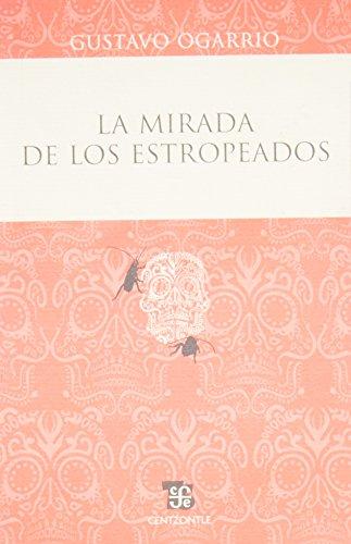 La mirada de los estropeados (Centzontle (Paperback)) (Spanish Edition): Ogarrio Gustavo