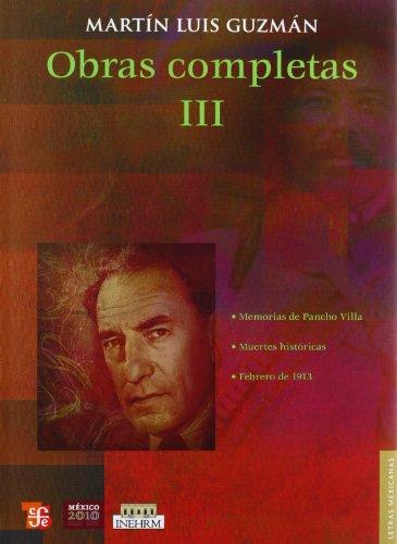 Obras Completas III: Memorias de Pancho Villa,: Guzman, Martin Luis