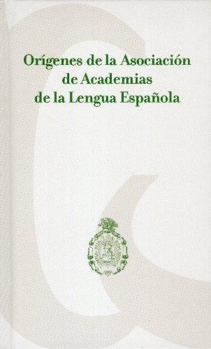 9786071605146: Origenes de la Asociacion de Academias de la Lengua Espa¤ola