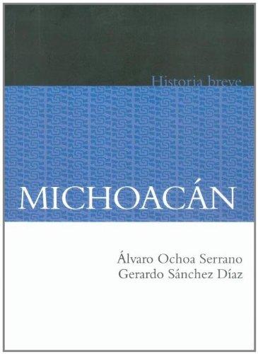 Michoacán. Historia breve (Spanish Edition): Álvaro Ochoa Serrano,