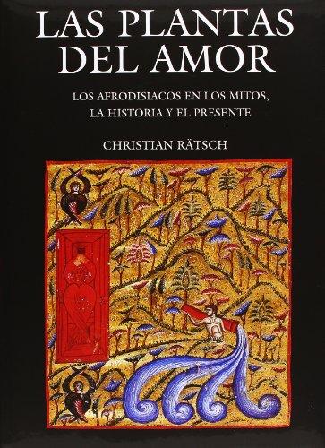 9786071606075: Las Plantas del Amor: Los Afrodisiacos En Los Mitos, La Historia y El Presente (Ciencia Y Tecnologia / Science and Technology)