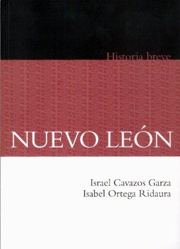 Nuevo León: Historia breve: Cavazos Garza, Israel & Isabel Ortega Ridaura