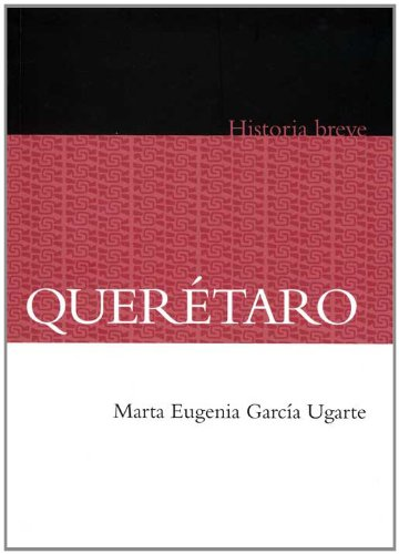 9786071606921: Querétaro. Historia breve (Historia breve / Brief History) (Spanish Edition)