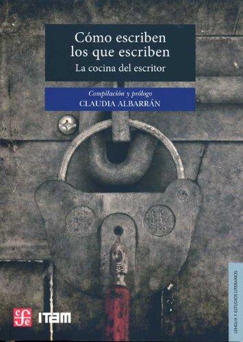 9786071607225: Cómo escriben los que escriben. La cocina del escritor (Lengua y Estudios Literarios) (Spanish Edition)