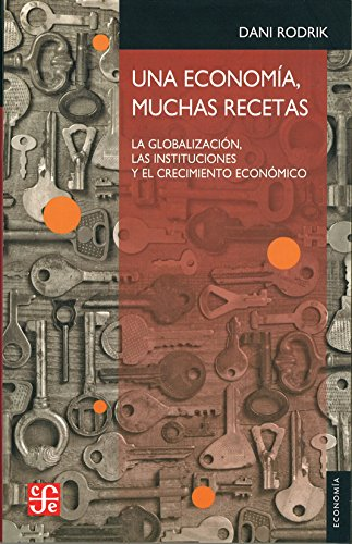 9786071607287: Una economía, muchas recetas. La globalización, las instituciones y el crecimiento económico (Economia) (Spanish Edition)