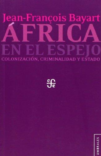 África en el espejo. Colonización, criminalidad y: Bayart, Jean-François