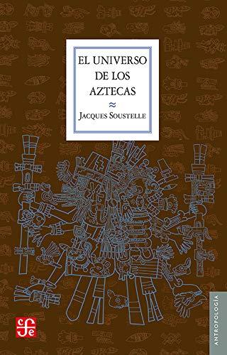 El universo de los aztecas (Seccion de Obras de Antropologia) (Spanish Edition) (6071609143) by Jacques Soustelle