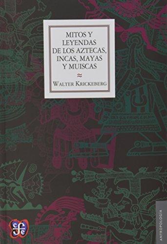 Mitos y leyendas de los aztecas, incas,: WALTER, KRICKBERG