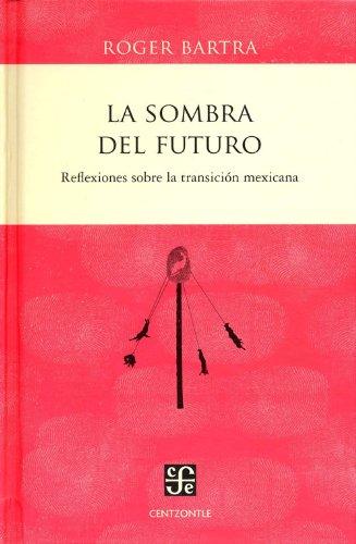 9786071609458: La sombra del futuro. Reflexiones sobre la transición mexicana (Centzontle (Paperback)) (Spanish Edition)