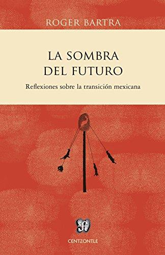 9786071609465: La sombra del futuro. Reflexiones sobre la transición mexicana.