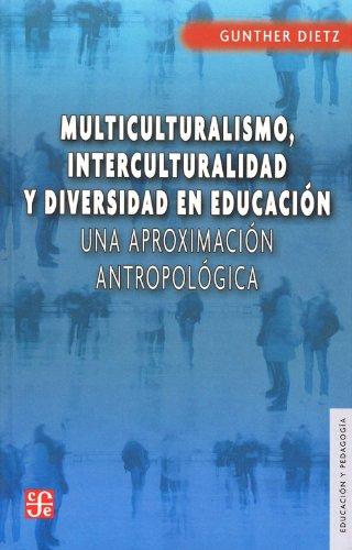 Multiculturalismo, interculturalidad y diversidad en educación. Una: Dietz, Gunther