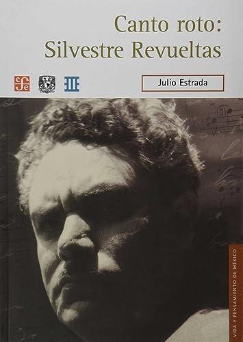 9786071609519: Canto Roto: Silvestre Revueltas (Vida y Pensamiento de Mexico)