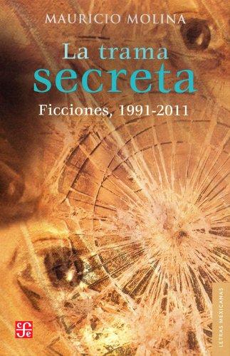 9786071609557: La Trama Secreta.: Ficciones, 1991-2011 (Letras Mexicanas)