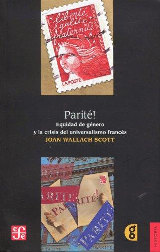 9786071609588: Parite! Equidad de genero y la crisis del universalismo frances (Historia) (Spanish Edition)