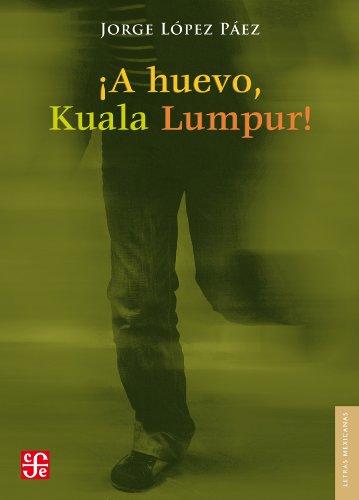 A huevo, Kuala Lumpur! (Letras Mexicanas) (Spanish: Páez, Jorge López