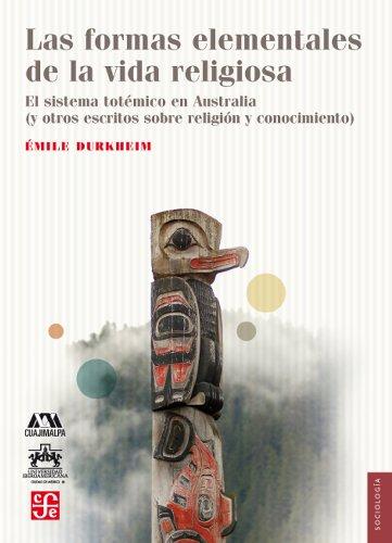 9786071611680: Las formas elementales de la vida religiosa. El sistema totémico en Australia (y otros escritos sobre religión y conocimiento) (Spanish Edition)
