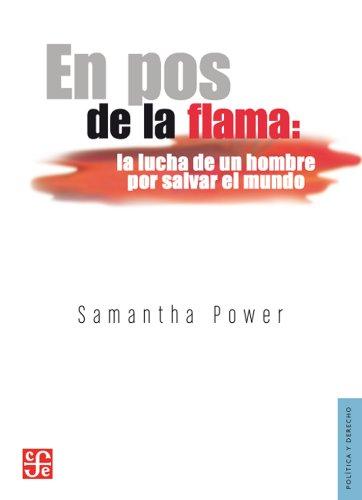 9786071611925: En Pos De La Flama. La Lucha De Un Hombre Por Salvar El Mundo (Seccion de Obras de Politica y Derecho)