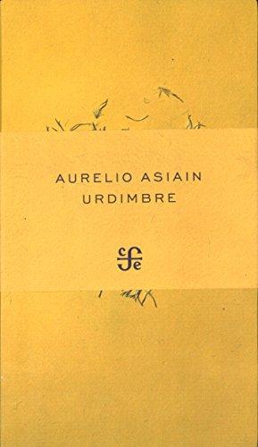 Urdimbre (Poesia (Fondo de Cultura Economica)) (Spanish Edition): Aurelio Asiain