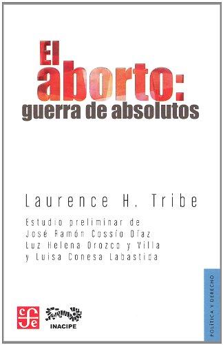 El aborto: guerra de absolutos: Tribe, Laurence H.