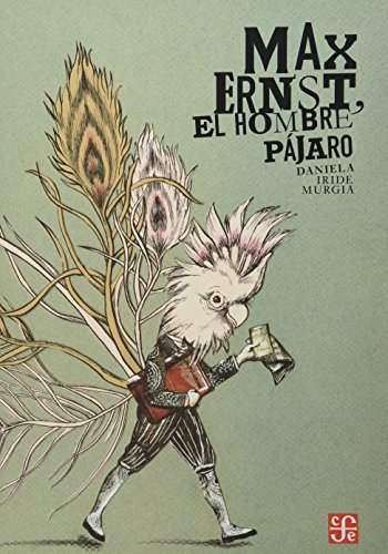 9786071614100: Max Ernst, El Hombre Pájaro (Especiales de a la Orilla del Viento)