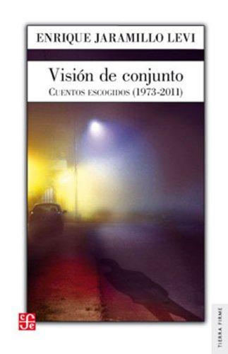 Visión de conjunto: Cuentos escogidos (1973-2011): Jaramillo Levi, Enrique.