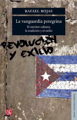 La vanguardia peregrina. El escritor cubano, la tradición y el exilio (Lengua y Estudios ...