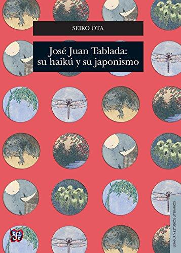 9786071618764: José Juan Tablada: su haikú y su japonismo (Seccion de Obras de Lengua y Estudios Literarios) (Spanish Edition)